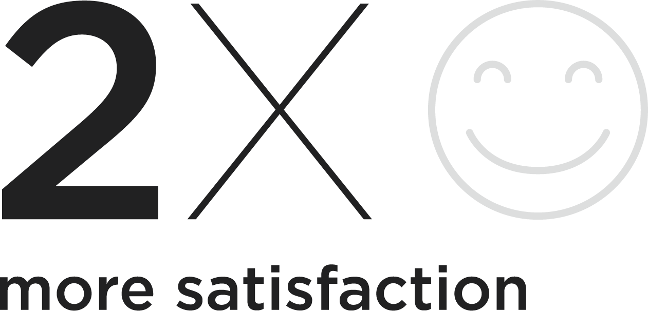 2x More Satisfaction